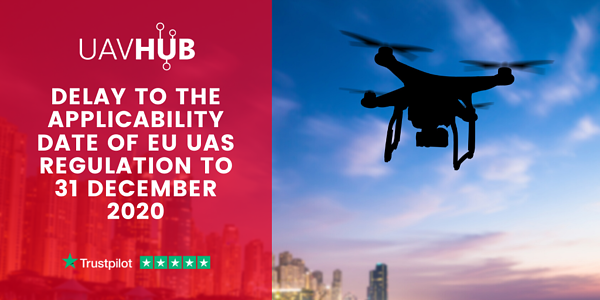 Delay to the applicability date of EU UAS Regulation to 31 December 2020