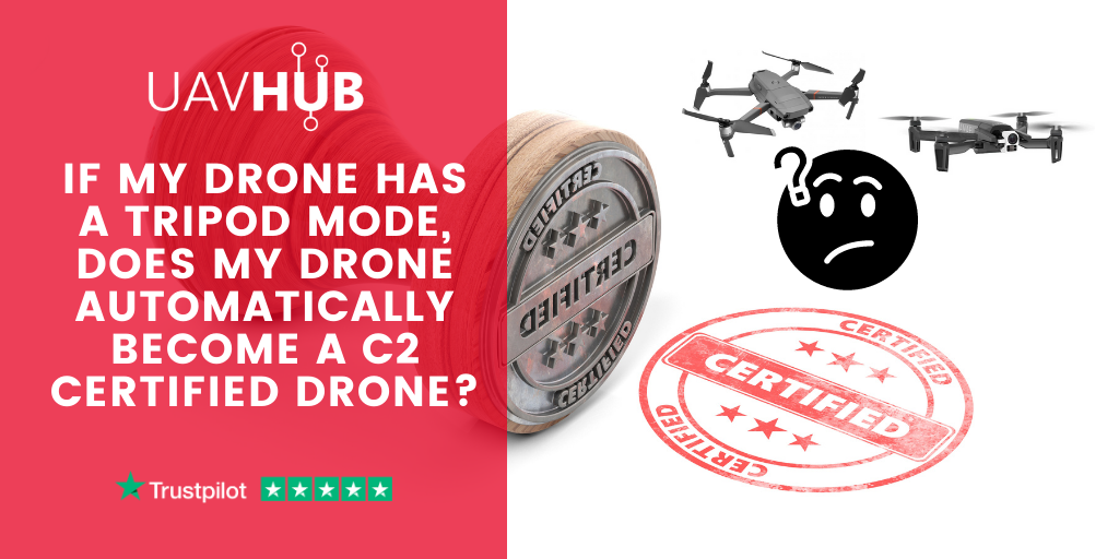 If my Drone has a tripod mode, does my drone automatically become a C2 certified drone_